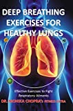 Deep Breathing Exercises For Healthy Lungs: Effective Exercises to Fight Respiratory Ailments (Fitness Sutra Book 5)