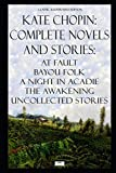 Kate Chopin: Complete Novels and Stories: At Fault, Bayou Folk, A Night in Acadie, The Awakening, Uncollected Stories (Classic Illustrated Edition)