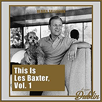 Oldies Selection: This Is Les Baxter, Vol. 1