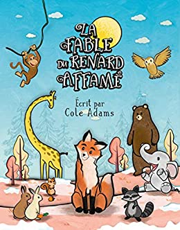 La Fable du Renard Affamé (Les Fables Qui Riment t. 1) (French Edition) by [Cole Adams, Chakib Azzaoui]