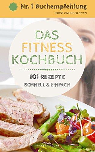 DAS FITNESS KOCHBUCH : 101 REZEPTE, Schlank und Fit - 101 leckere und schnelle Rezepte, Low Carb für Faule, Low Carb Rezepte, Eiweiß-Diät, Low-Carb Diät, Rezepte zum Abnehmen, neue Version 2020