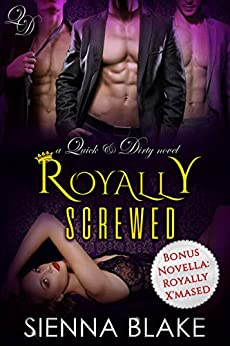 Royally Screwed: A Reverse-Harem Royal Romance (Quick & Dirty Book 3) by [Sienna Blake]