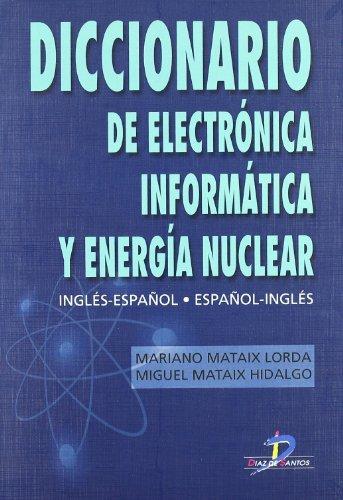 Diccionario de electrónica, informática y energía nuclear: Inglés-Español/Español-Inglés