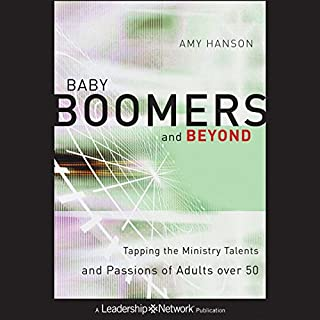 Baby Boomers and Beyond: Tapping the Ministry Talents and Passions of Adults over 50 audiobook cover art