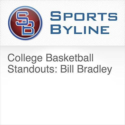 College Basketball Standouts: Bill Bradley  audiobook cover art