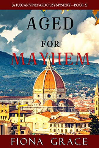 Aged for Mayhem (A Tuscan Vineyard Cozy Mystery—Book 3) by [Fiona Grace]