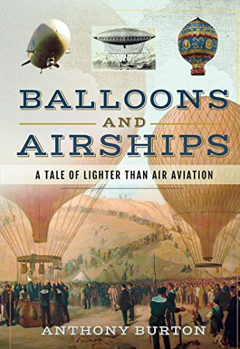 Balloons and Airships: A Tale of Lighter Than Air Aviation (English Edition)