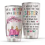 I Would Fight A Bear For You Sister - Life Is Sweeter With A Sister Tumbler Cup/ Wine Tumbler, Personalized Best Friends Mug/Tumbler, Sister gift from Sister, Birthday Best Friend Gift
