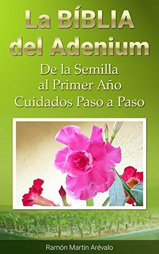La Biblia del Adenium: De la Semilla al Primer Año. Cuidados Paso a Paso.