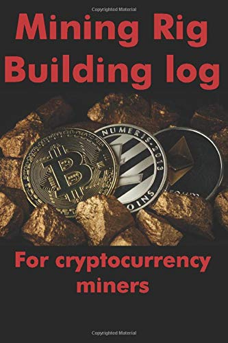 DIY Cryptocurrency Mining Rig Builder Log Book: A Journal For Bitcoin Or Altcoin Miner Who Build Their Rigs At Home, 6x9' (100 Pages)
