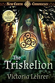 The Triskelion: A Visionary Sci-Fi Adventure (New Earth Chronicles Book 2) by [Victoria Lehrer, Becky Stephens]