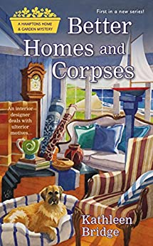 Better Homes and Corpses (Hamptons Home & Garden Mystery Book 1) by [Kathleen Bridge]
