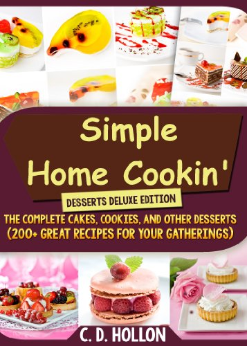 Simple Home Cookin' Desserts Deluxe Edition ( The Complete Cakes, Cookies, and Other Desserts. 200+ Great Recipes for Your Gatherings) (English Edition)