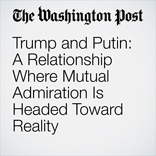 Trump and Putin: A Relationship Where Mutual Admiration Is Headed Toward Reality audiobook cover art