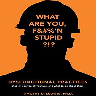 Dysfunctional Practices     That Kill Your Safety Culture (and What to Do About Them)              By:                                                                                                                                 Timothy D. Ludwig PhD                               Narrated by:                                                                                                                                 David Stifel                      Length: 6 hrs and 11 mins     29 ratings     Overall 4.5