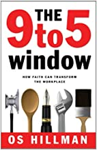 The 9 to 5 Window: How Faith Can Transform the Workplace