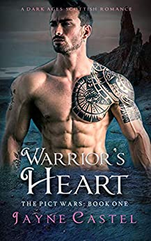 Warrior's Heart: A Dark Ages Scottish Romance (The Pict Wars Book 1) by [Jayne Castel, Tim Burton]