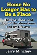 Home No Longer Has to Be a Place: The Pros, Cons, and Joys of the Motorhome and RV Lifestyle