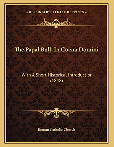 The Papal Bull, In Coena Domini: With A Short Historical Introduction (1848)