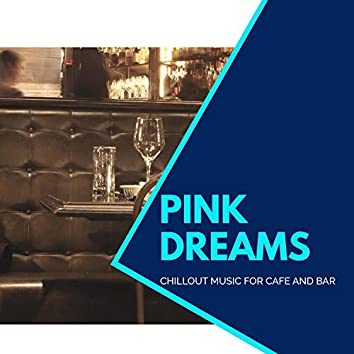 Pink Dreams - Chillout Music For Cafe And Bar
