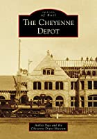 The Cheyenne Depot (Images of Rail)