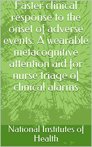 Faster clinical response to the onset of adverse events: A wearable metacognitive attention aid for nurse triage of clinical alarms (English Edition)