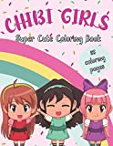 CHIBI GIRLS Super Cute Coloring Book: Fantasy Kawaii Anime Manga Lovable Coloring Book for Adults and Kids