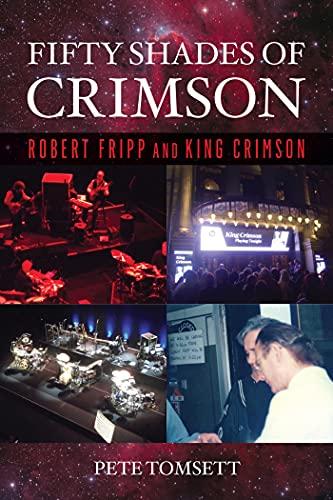 Fifty Shades of Crimson: Robert Fripp and King Crimson (English Edition)
