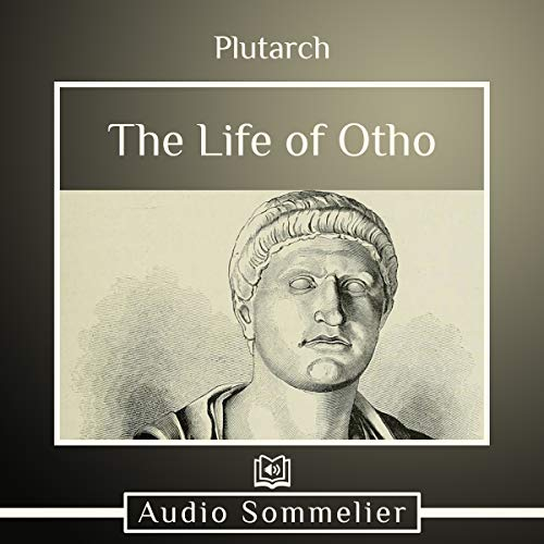 The Life of Otho                   By:                                                                                                                                 Bernadotte Perrin,                                                                                        Plutarch                               Narrated by:                                                                                                                                 Andrea Giordani                      Length: 39 mins     Not rated yet     Overall 0.0
