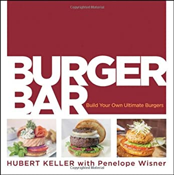Burger Bar: Build Your Own Ultimate Burgers by Hubert Keller