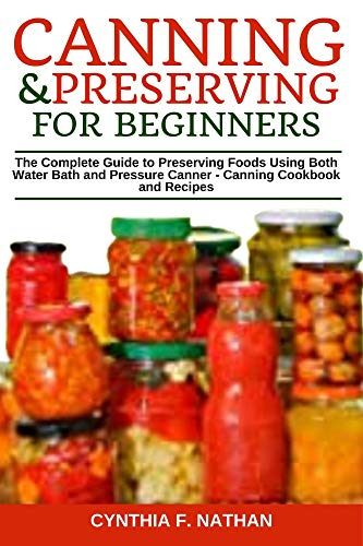 Canning and Preserving for Beginners: The Complete Guide to Preserving...