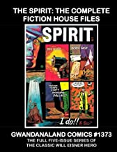 The Spirit: The Complete Fiction House Files: Gwandanaland Comics #1373 -- The Full Five-Issue Series of the Will Eisner Masterwork!
