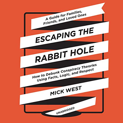Escaping the Rabbit Hole     How to Debunk Conspiracy Theories Using Facts, Logic, and Respect              Auteur(s):                                                                                                                                 Mick West                               Narrateur(s):                                                                                                                                 Ralph Lister                      Durée: 11 h et 17 min     3 évaluations     Au global 5,0