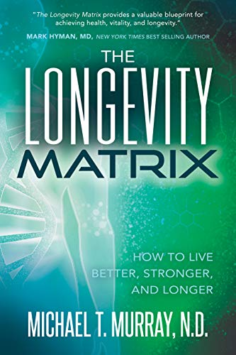 Book Cover of Michael T. Murray N.D. - The Longevity Matrix: How to Live Better, Stronger, and Longer