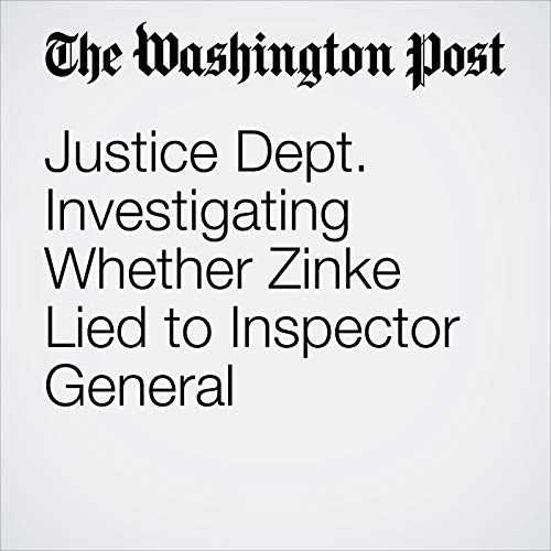 『Justice Dept. Investigating Whether Zinke Lied to Inspector General』のカバーアート