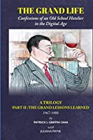 The Grand Life: Confessions of an Old School Hotelier in the Digital Age: A TRILOGY - PART 2: The Grand Lessons Learned 1967-1988/