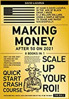 Making Money After 50 on 2021 [8 in 1]: Don't Ask How, Don't Ask When but Ask Yourself Why (Profitable Business Ideas and Strategies Inside)
