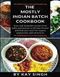 The Mostly Indian Batch Cookbook: Easy and adaptable recipes from India and beyond