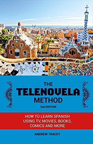 The Telenovela Method, 2nd Edition: How to Learn Spanish Using TV, Movies, Books, Comics, And More (1)