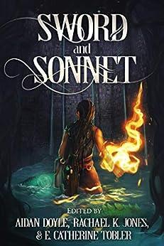 Sword and Sonnet by [Aidan Doyle, Rachael K. Jones, E. Catherine Tobler]