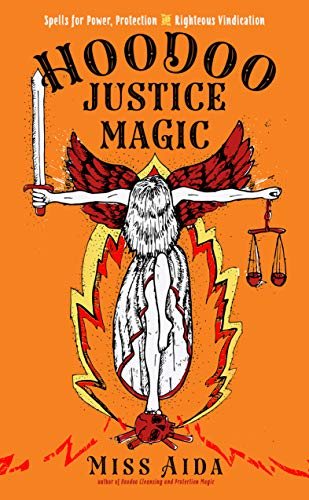 Hoodoo Justice Magic: Spells for Power, Protection and Righteous Vindication (English Edition)