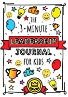 The 3-Minute Leadership Journal for Kids: A Guide to Becoming a Confident and Positive Leader (Growth Mindset Journal for Kids) (A5 - 5.8 x 8.3 inch)