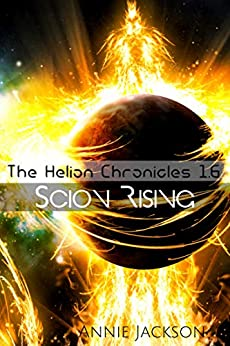 Scion Rising: The Helion Chronicles 1.6 by [Annie Jackson]