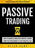 Passive Trading: How To Generate Consistent Monthly Income From The Stock Market In Just Minutes A Day