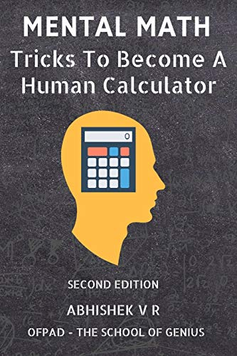 Mental Math: Tricks To Become A Human Calculator (For Speed Math, Math Tricks, Vedic Math Enthusiasts, GMAT, GRE, SAT Students & Case Interview Study)