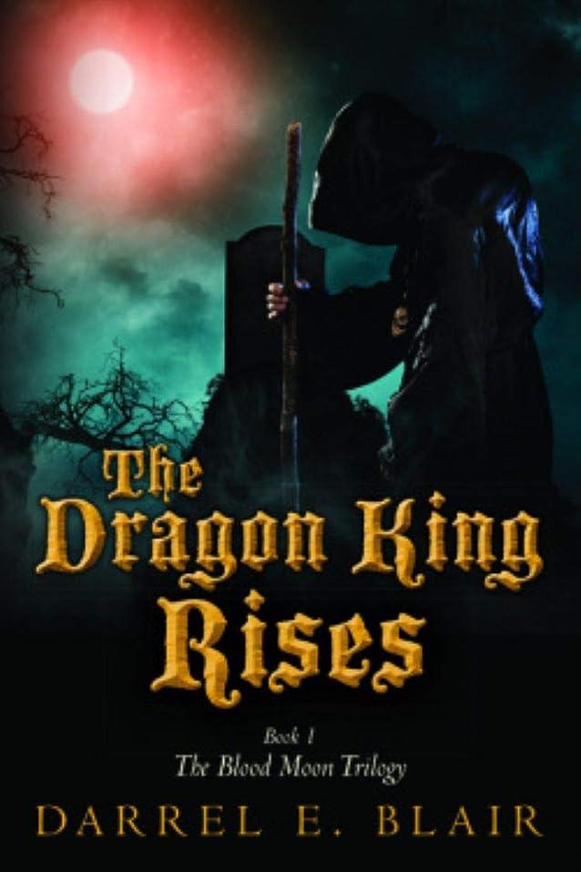 悲観的二年生拒絶するThe Dragon King Rises: Book 1 The Blood Moon Trilogy (English Edition)
