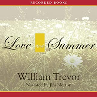Love and Summer     A Novel              By:                                                                                                                                 William Trevor                               Narrated by:                                                                                                                                 Jim Norton                      Length: 5 hrs and 12 mins     34 ratings     Overall 3.6
