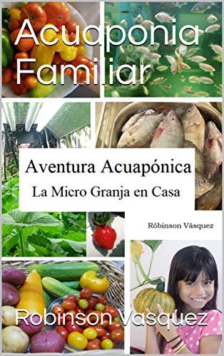 Acuaponia Familiar: Aventura Acuaponica La Micro Granja en Casa