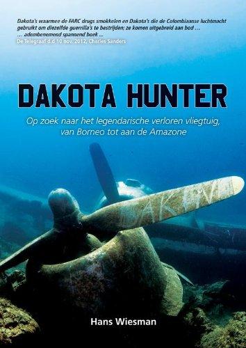 Dakota Hunter: op zoek naar het legendarische verloren vliegtuig van Borneo tot aan de Amazone