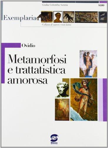 Ovidio. Metamorfosi e trattatistica amorosa. Per i Licei e gli Ist. magistrali